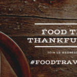 #FoodTravelChat 11-21-18 Food & Travel Thankfulness