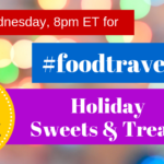 #FoodTravelChat 12-12-18 Holiday Sweets and Treats